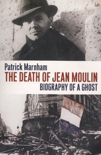 The Death Of Jean Moulin: Biography of: Marnham, Patrick
