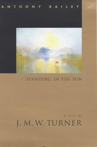 9780712666046: Standing in the Sun: Life of J.M.W. Turner