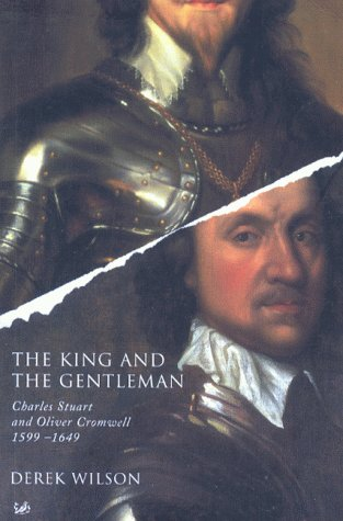 9780712666381: The King and the Gentleman: Charles Stuart and Oliver Cromwell, 1599-1649