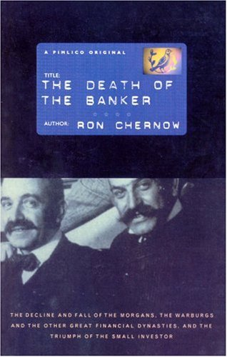 9780712666466: The Death of the Banker: The Decline and Fall of the Great Financial Dynasties and the Triumph of the Small Investor