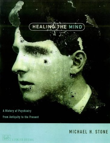 9780712666626: Healing the Mind: History of Psychiatry from Antiquity to the Present