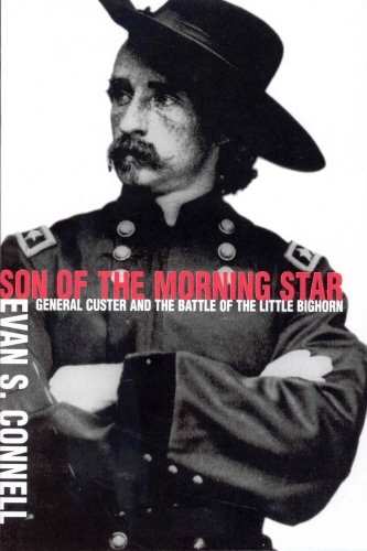 Son of the Morning Star: General Custer and the Battle of the Little Bighorn (071266694X) by Evan S. Connell