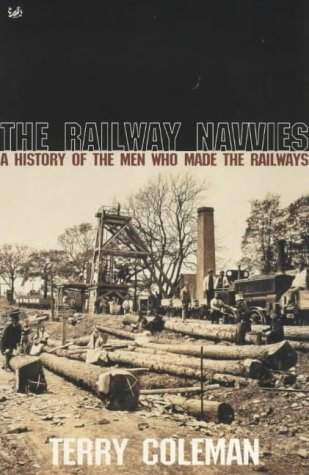 The Railway Navvies: A History of the: Coleman, Terry