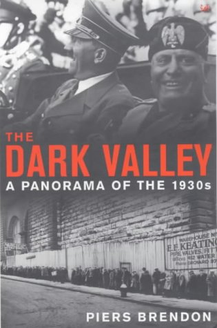 Dark Valley, The: A Panorama of the 1930s: Piers Brendon