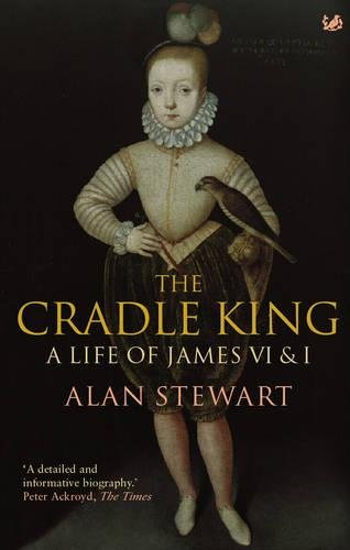 The Cradle King: A Life of James: Stewart, Dr Alan