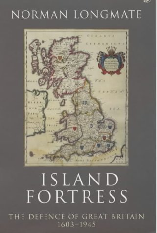 9780712668132: Island Fortress: The Defence of Great Britain, 1603-1945