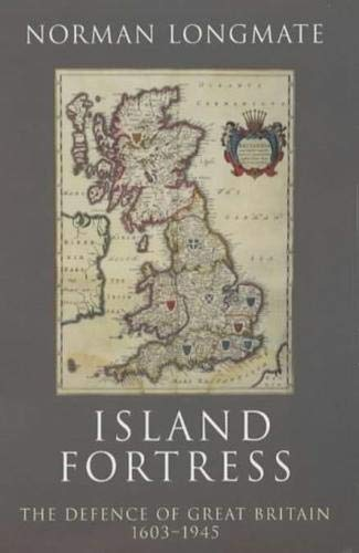 Island Fortress: The Defence of Great Britain: Longmate, Norman