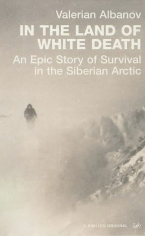 9780712668156: In the Land of White Death: An Epic Story of Survival in the Siberian Arctic