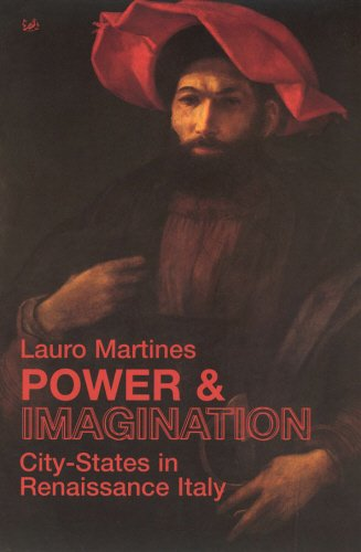 Power and Imagination: City-states in Renaissance Italy: Lauro Martines
