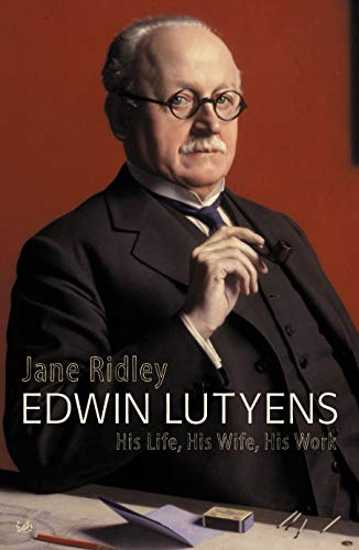 Edwin Lutyens. His Life, His Wife, His Work