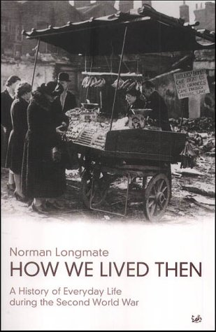9780712668323: How We Lived Then: History of Everyday Life During the Second World War, A: A History of Everyday Life During the Second World War