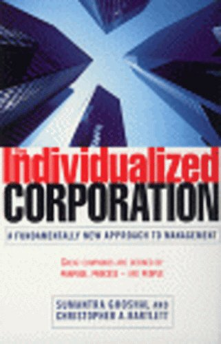 The Individualized Corporation: A Fundamentally New Approach to Management: Ghoshal, Sumantra, ...