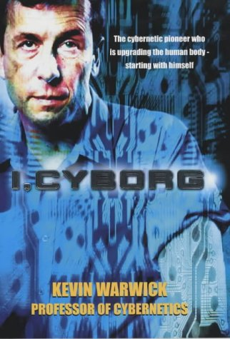 9780712669887: I, Cyborg: The Inside Story of the Experiment to Fuse Artificial with Human Intelligence