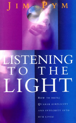 9780712670203: Listening To The Light: How to Bring Quaker Simplicity and Integrity into Our Lives