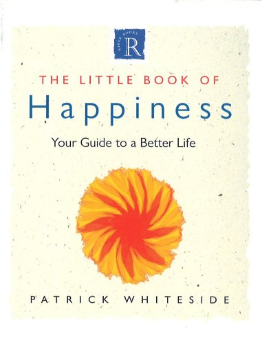 The Little Book of Happiness: Your Guide to a Better Life: Patrick Whiteside