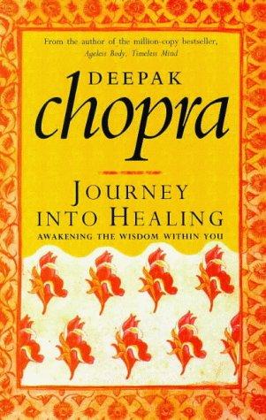Journey Into Healing: Awakening the Wisdom Within: Chopra, Dr Deepak