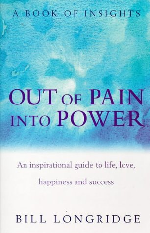 9780712670708: Out of Pain into Power: Inspirational Guide to Life, Love, Happiness and Success