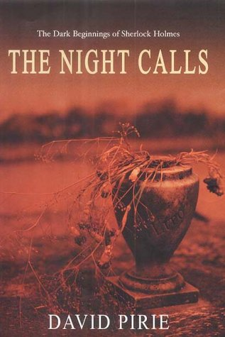 THE NIGHT CALLS The Dark Beginnings of Sherlock Holmes: Pirie, David