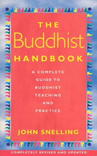 Buddhist Handbook, The: A Complete Guide to Buddhist Teaching and Practice: John Snelling