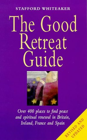 9780712671279: The Good Retreat Guide: Over 400 Places to Find Peace and Spiritual Renewal in Britain, Ireland, France and Spain