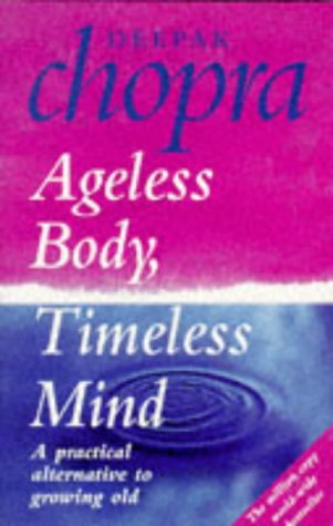 9780712671293: Ageless Body, Timeless Mind: A Practical Alternative To Growing Old