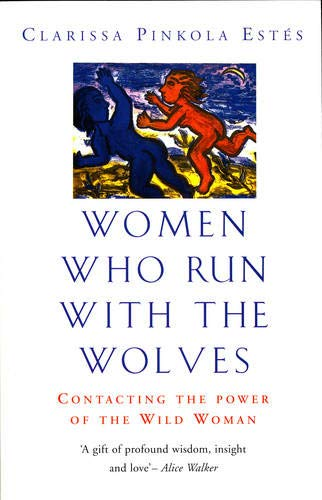 Women Who Run with the Wolves: Contacting the Power of the Wild Woman (071267134X) by Clarissa Pinkola Estes