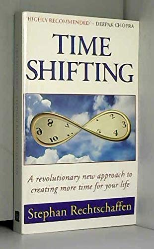 9780712672825: Time Shifting: A Revolutionary Approach to Creating More Time for Your Life