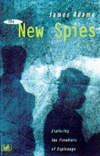 9780712674102: The New Spies: Exploring the Frontiers of Espionage