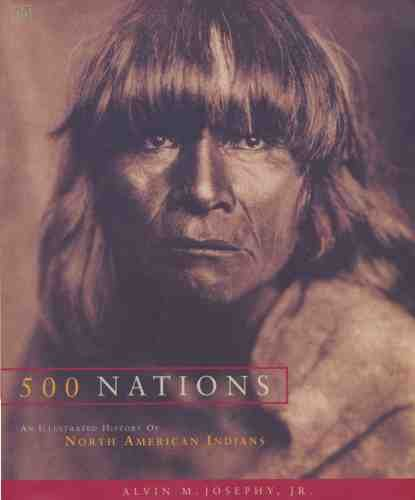 500 Nations : An Illustrated History of North American Indians: ALVIN M. JOSEPHY
