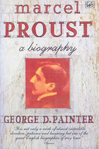Marcel Proust: A Biography: George D. Painter