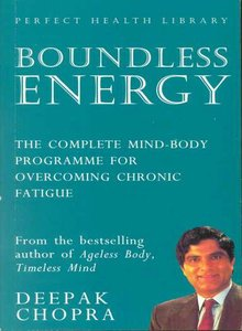 Boundless Energy: The Complete Mind-Body Programme for: Chopra, Dr Deepak