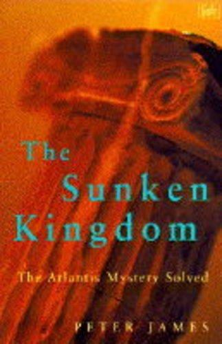 9780712674997: THE SUNKEN KINGDOM: ATLANTIS MYSTERY SOLVED (PIMLICO)