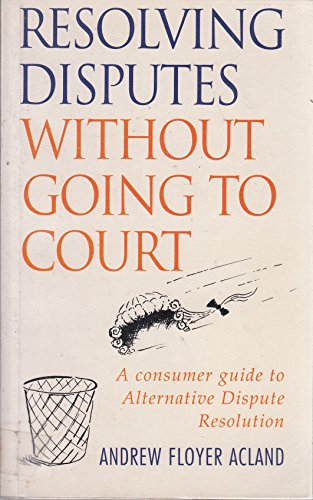 9780712675222: RESOLVING DISPUTES WITHOUT GOING TO COURT: A CONSUMER GUIDE TO ALTERNATIVE DISPUTE RESOLUTION