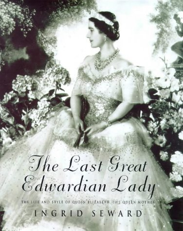 The Last Great Edwardian Lady: The Life And Style Of Queen Elizabeth, The Queen Mother (SCARCE HA...