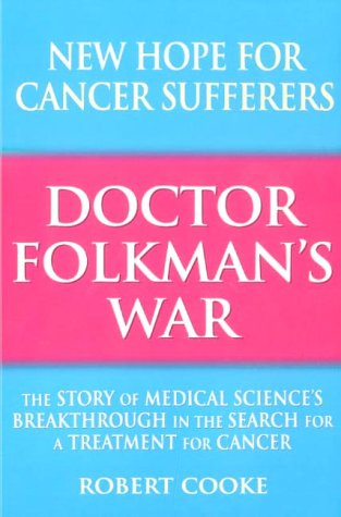 9780712676762: Doctor Folkman's War: The Story of Medical Science's Breakthrough in the Search for a Treatment for Cancer
