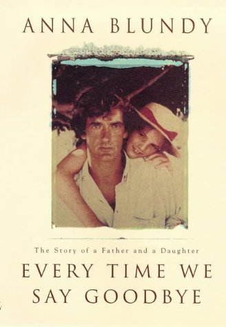 9780712678025: Every Time We Say Goodbye: The Story of a Father and Daughter