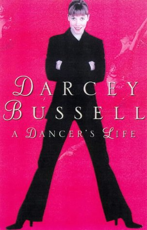 Life In Dance (SCARCE HARDBACK FIRST EDITION, FIRST PRINTING SIGNED BY DARCEY BUSSELL)
