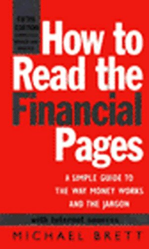 9780712680776: How to Read the Financial Pages: A Simple Guide to the Way Money Works and the Jargon