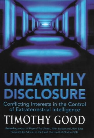 Unearthly Disclosure: Conflicting Interests In The Control of Extraterrestrial Intelligence (9780712684651) by Good Timothy