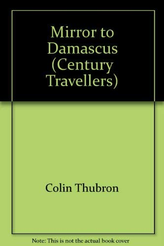 Mirror to Damascus (Century Travellers): Colin Thubron