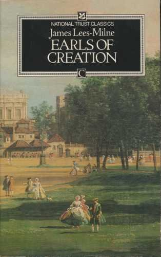 Earls of Creation: Five Great Patrons of: Lees-Milne, James