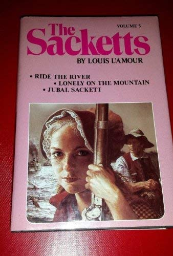 9780712695541: The Sacketts Volume 5/ Ride the River, Lonely on the Mountain, Jubal Sackett