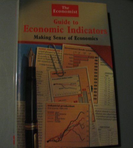 Economist Guide to Economic Indicators (The Economist guide): Economist