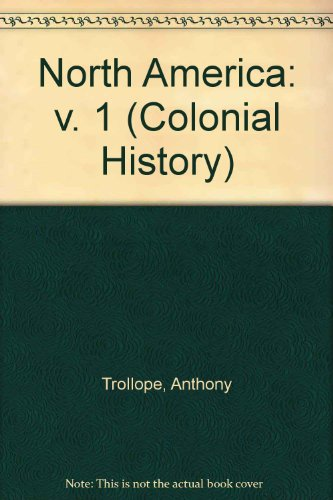 North America: v. 1 (Colonial History): Anthony Trollope
