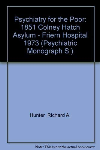 9780712906296: Psychiatry for the Poor: 1851 Colney Hatch Asylum. Friern Hospital 1973 : A Medical and Social History (Psychiatric Monograph Series)
