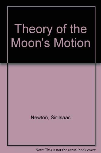 Theory of the Moon's Motion: Newton, Sir Isaac