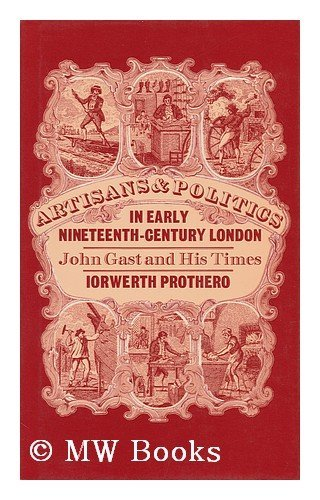 9780712908269: Artisans and Politics in Early Nineteenth Century London: John Gast and His Times