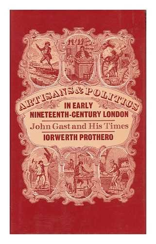 Artisans and Politics in Early Nineteenth-Century London - John Gast and His Times