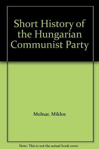 9780712908726: Short History of the Hungarian Communist Party