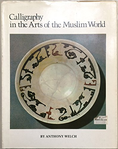 Calligraphy in the Arts of the Muslim World: Welch, Anthony